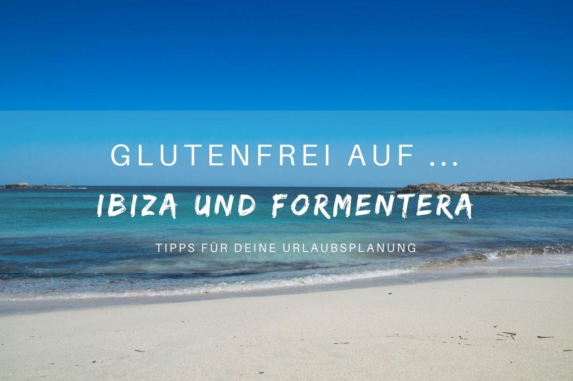 Glutenfrei auf... Ibiza und Formentera - www.glutenfreiumdiewelt.de